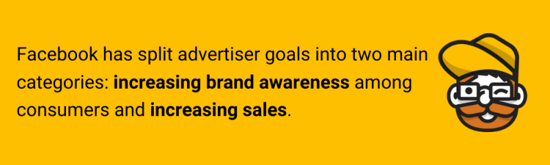 Facebook has split advertiser goals into two main categories increasing brand awareness among consumers and increasing sales. 800x240 - A few tips for creating effective Facebook ads